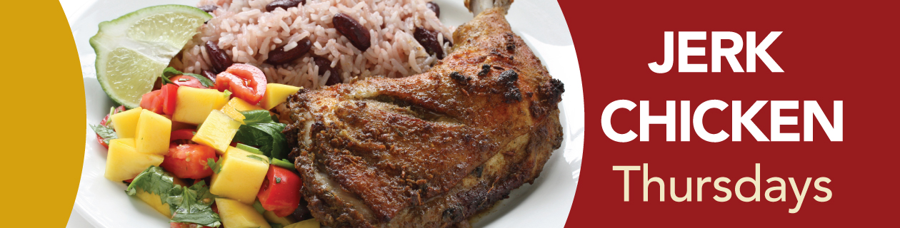 Grilled Jerk Chicken, rice and peas, salad, coleslaw, Thursday, all locations,